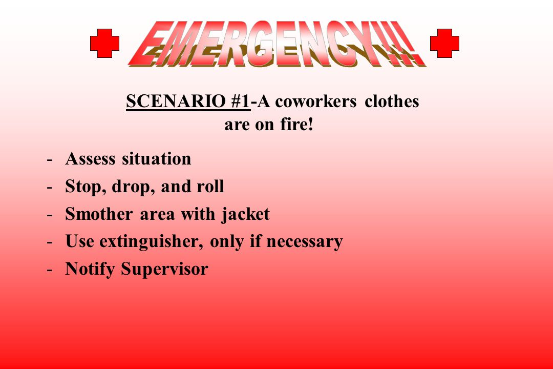 EMERGENCY!!! SCENARIO #1-A coworkers clothes are on fire!