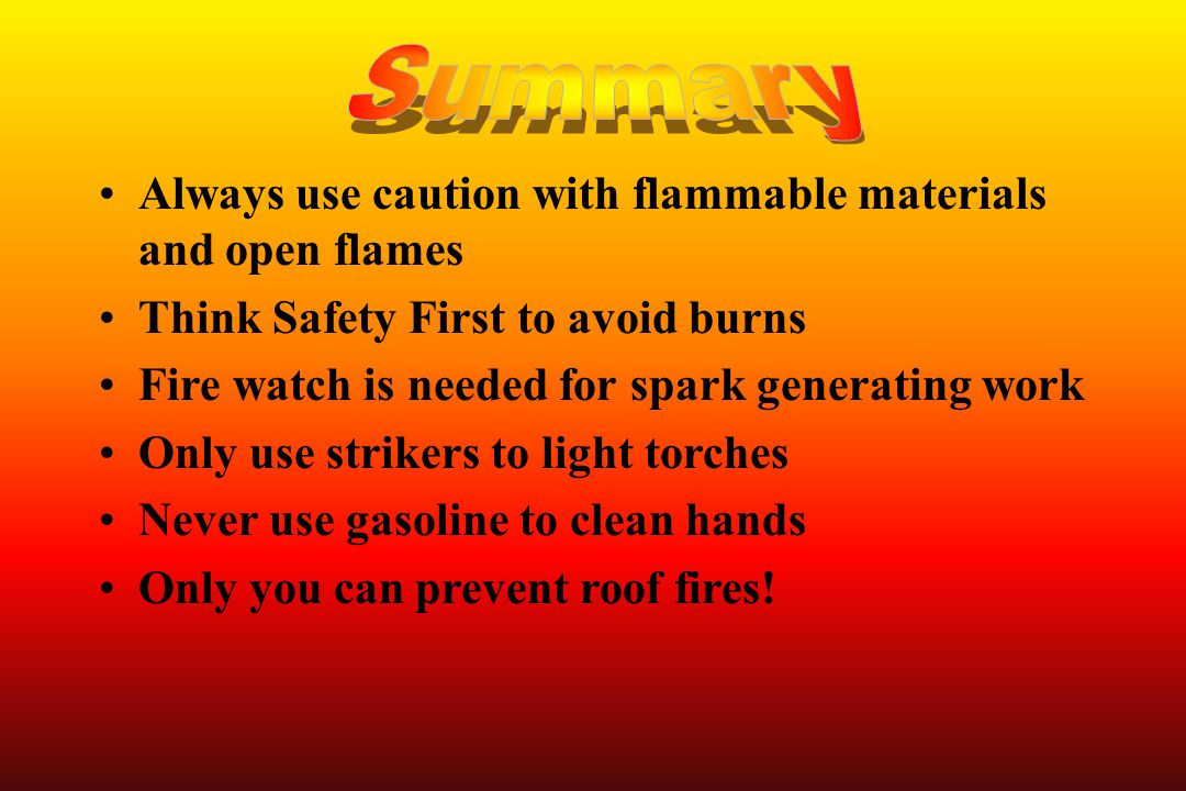 Summary Always use caution with flammable materials and open flames