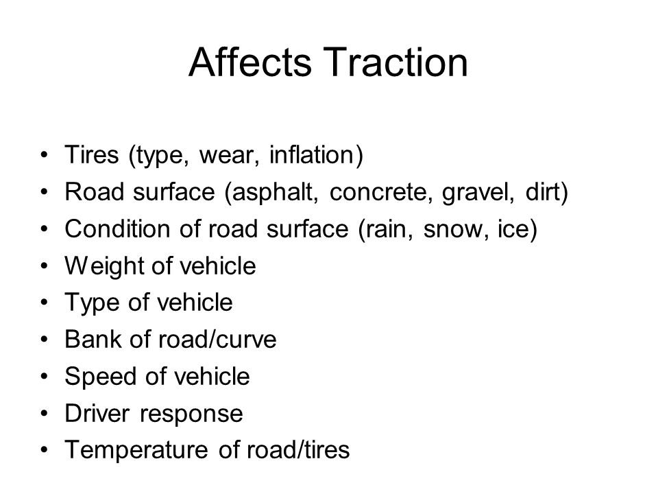 Affects Traction Tires (type, wear, inflation)