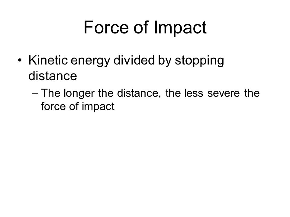 Force of Impact Kinetic energy divided by stopping distance