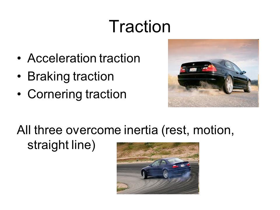 Traction Acceleration traction Braking traction Cornering traction