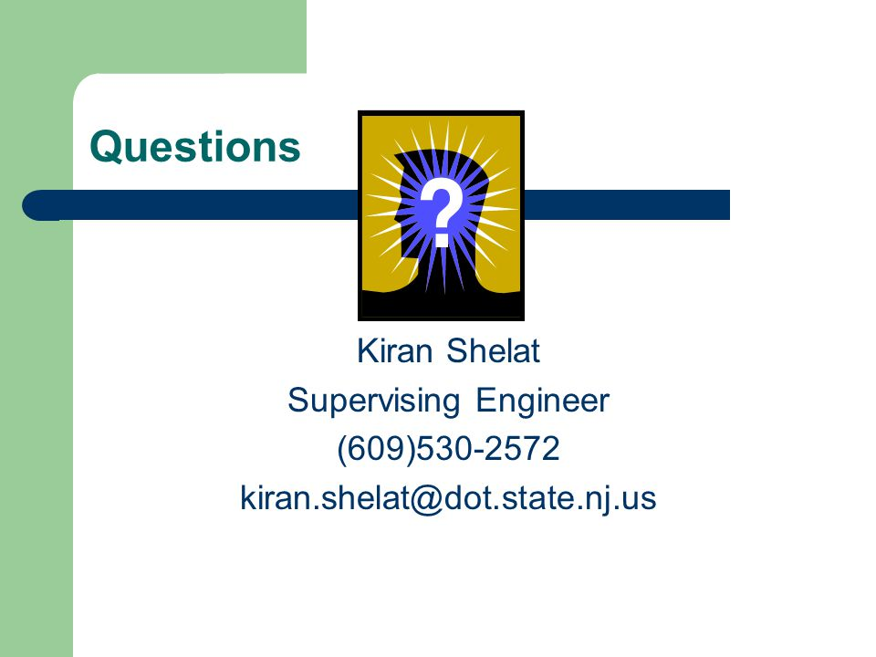 Questions Kiran Shelat Supervising Engineer (609)530-2572