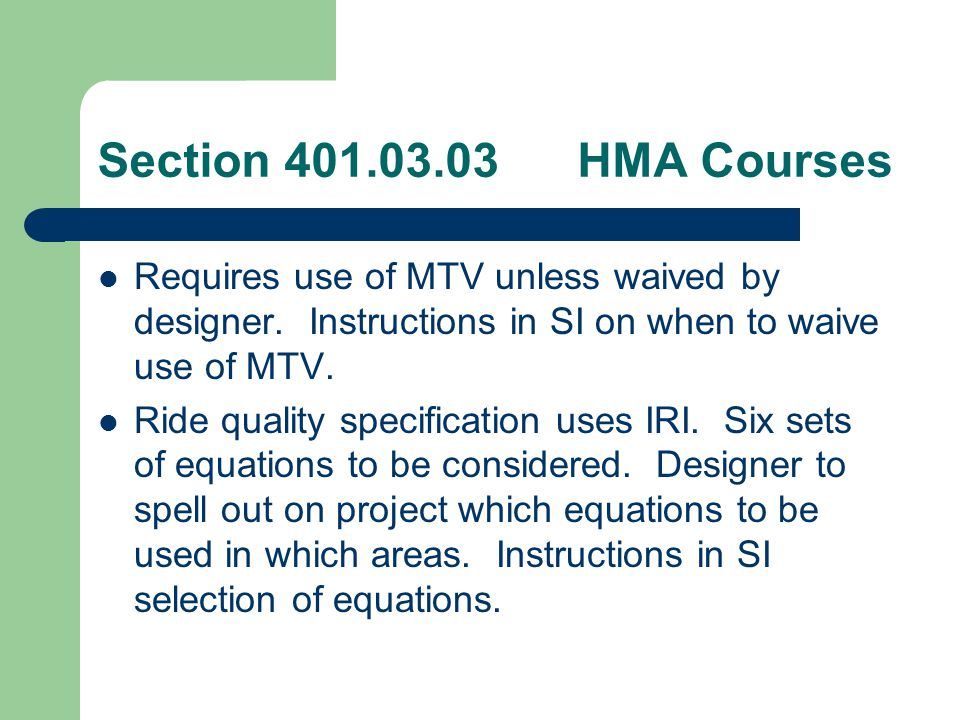 Section 401.03.03 HMA Courses Requires use of MTV unless waived by designer. Instructions in SI on when to waive use of MTV.