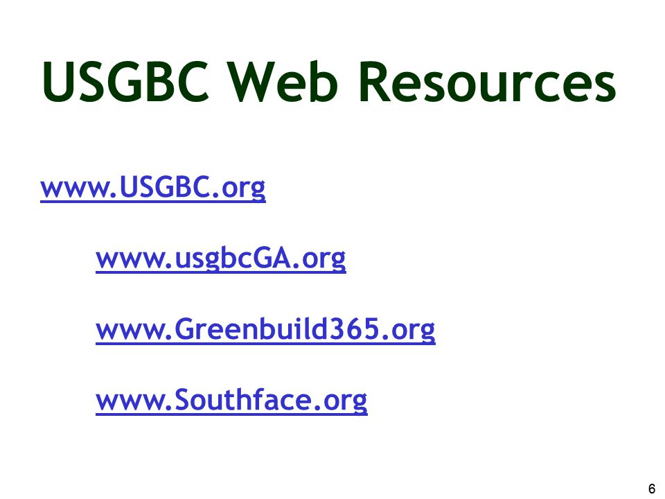 USGBC Web Resources www.USGBC.org www.usgbcGA.org www.Greenbuild365.org www.Southface.org