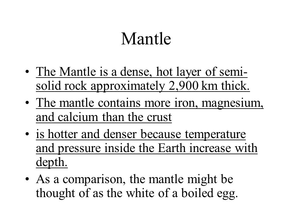 Mantle The Mantle is a dense, hot layer of semi-solid rock approximately 2,900 km thick.
