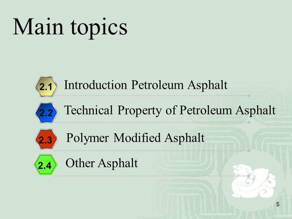 Main topics Introduction Petroleum Asphalt