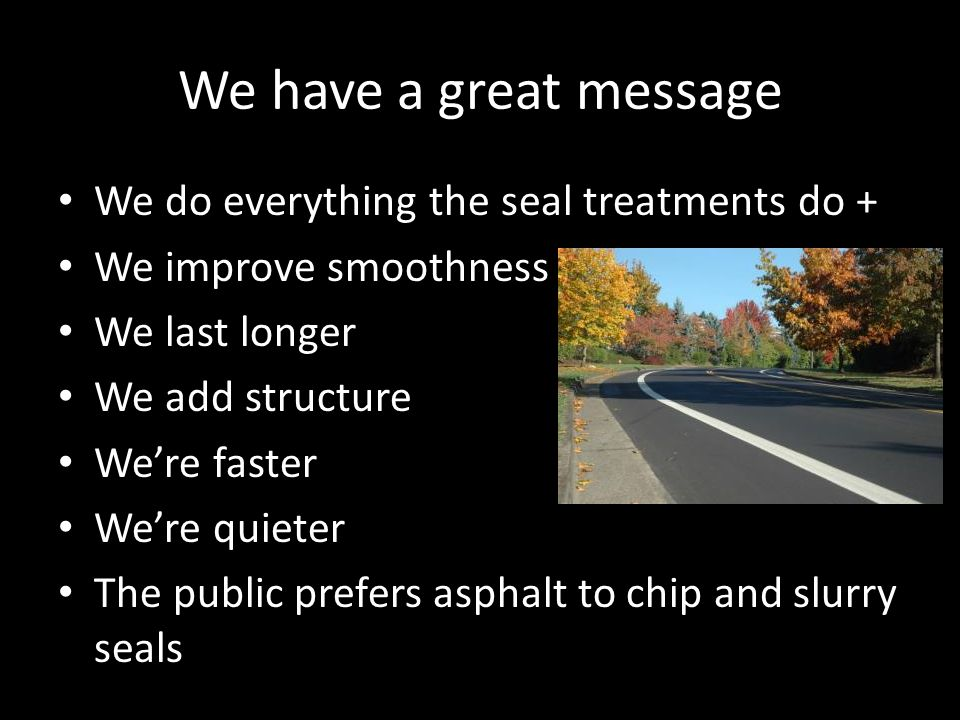 We have a great message We do everything the seal treatments do +