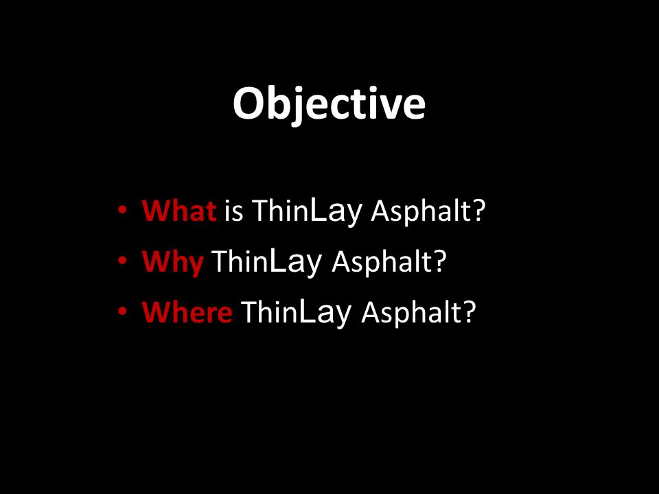 Objective What is ThinLay Asphalt Why ThinLay Asphalt
