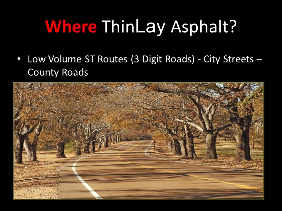 Where ThinLay Asphalt Low Volume ST Routes (3 Digit Roads) - City Streets – County Roads. Low Volume Roads –