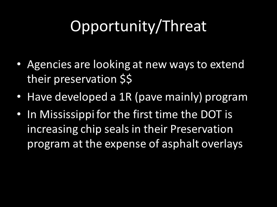 Opportunity/Threat Agencies are looking at new ways to extend their preservation $$ Have developed a 1R (pave mainly) program.