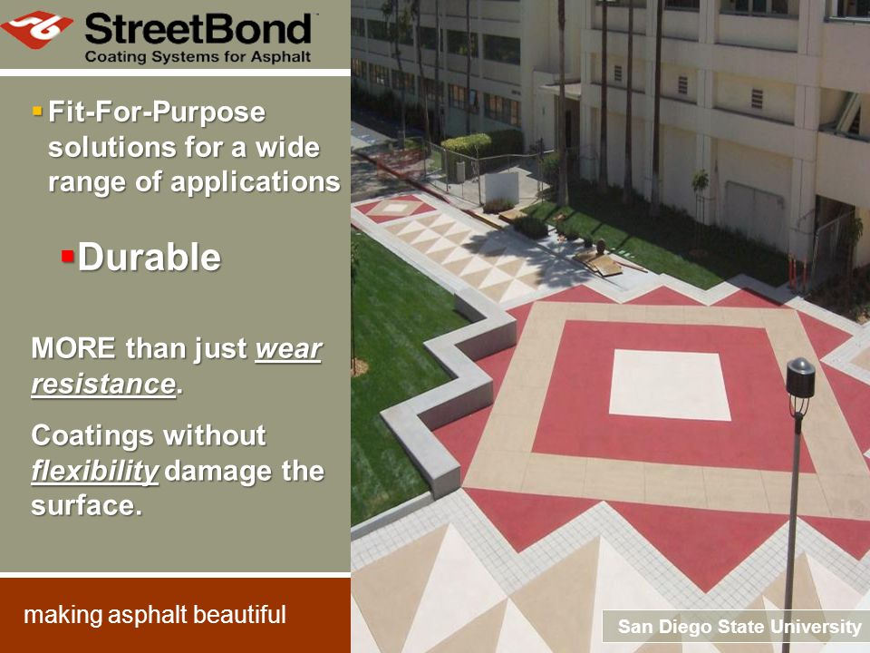 Durable StreetBond coatings are durable and flexible.