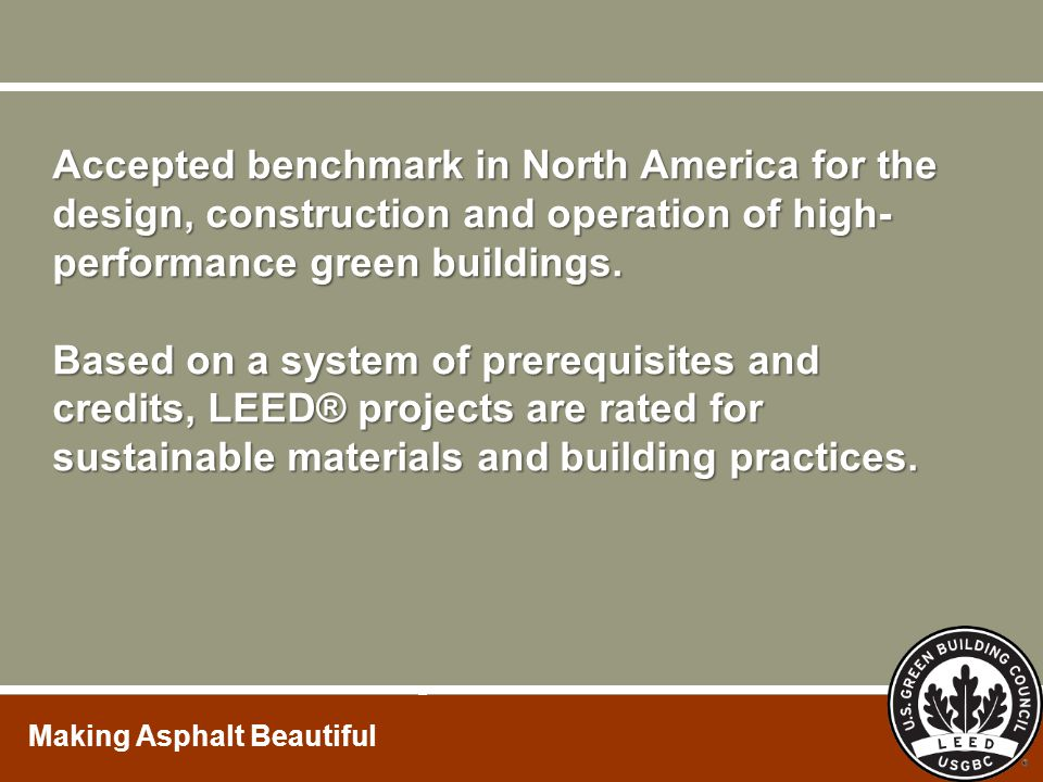 Accepted benchmark in North America for the design, construction and operation of high-performance green buildings.