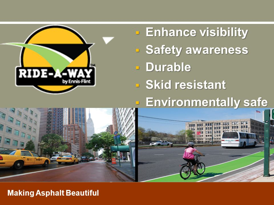 Enhance visibility Safety awareness Durable Skid resistant Environmentally safe