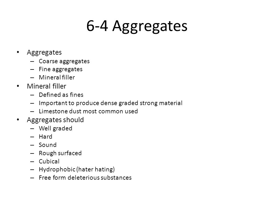 6-4 Aggregates Aggregates Aggregates should Coarse aggregates