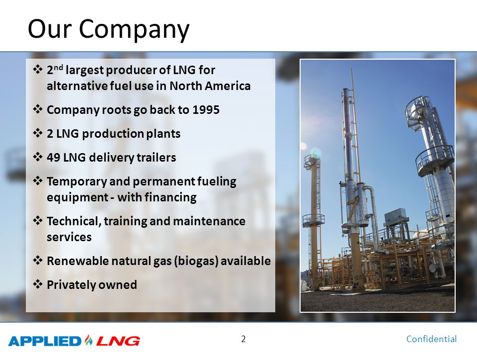 Our Company 2nd largest producer of LNG for alternative fuel use in North America. Company roots go back to 1995.