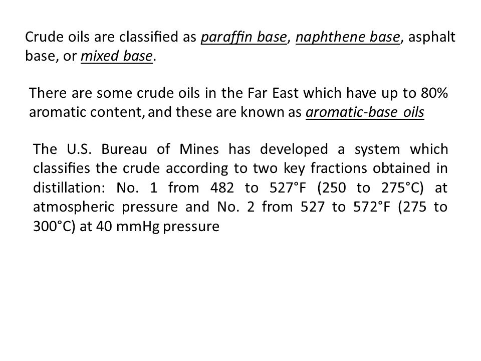 Crude oils are classified as paraffin base, naphthene base, asphalt base, or mixed base.