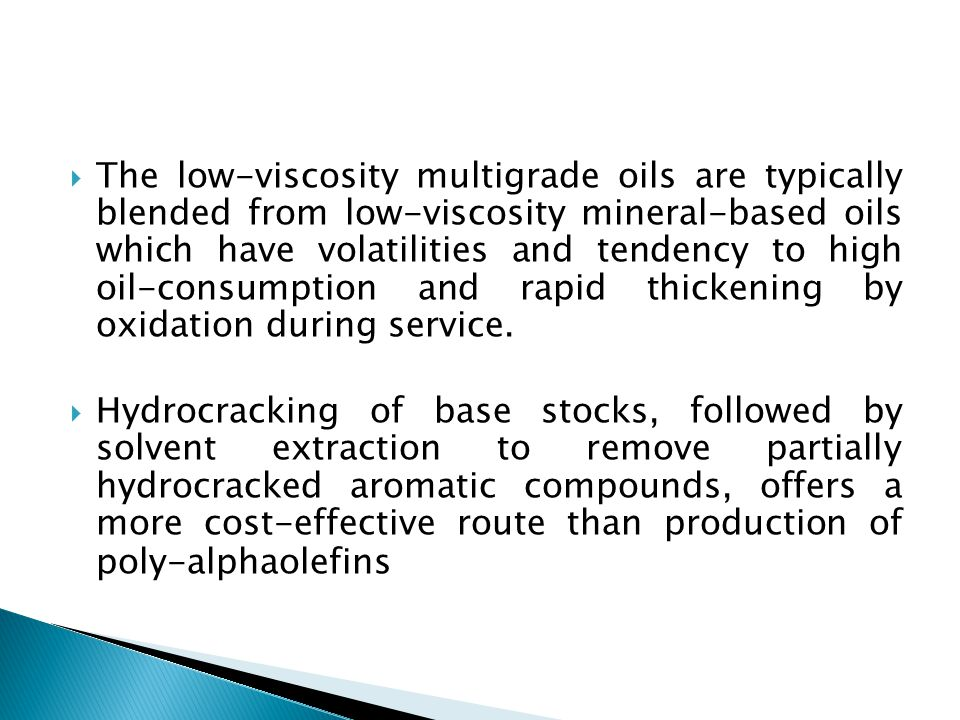 The low-viscosity multigrade oils are typically blended from low-viscosity mineral-based oils which have volatilities and tendency to high oil-consumption and rapid thickening by oxidation during service.