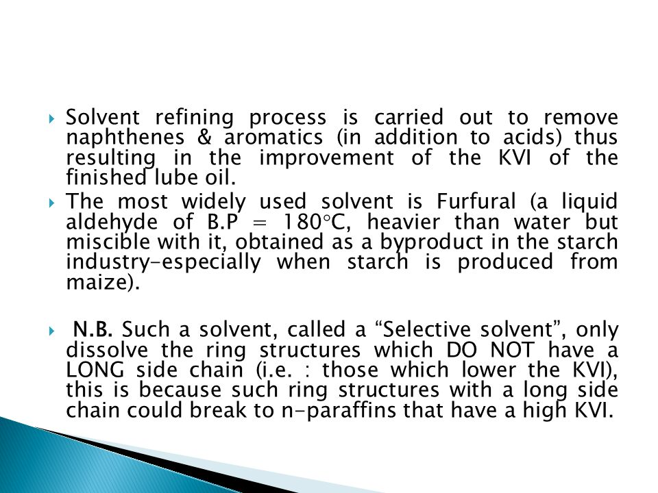 Solvent refining process is carried out to remove naphthenes & aromatics (in addition to acids) thus resulting in the improvement of the KVI of the finished lube oil.
