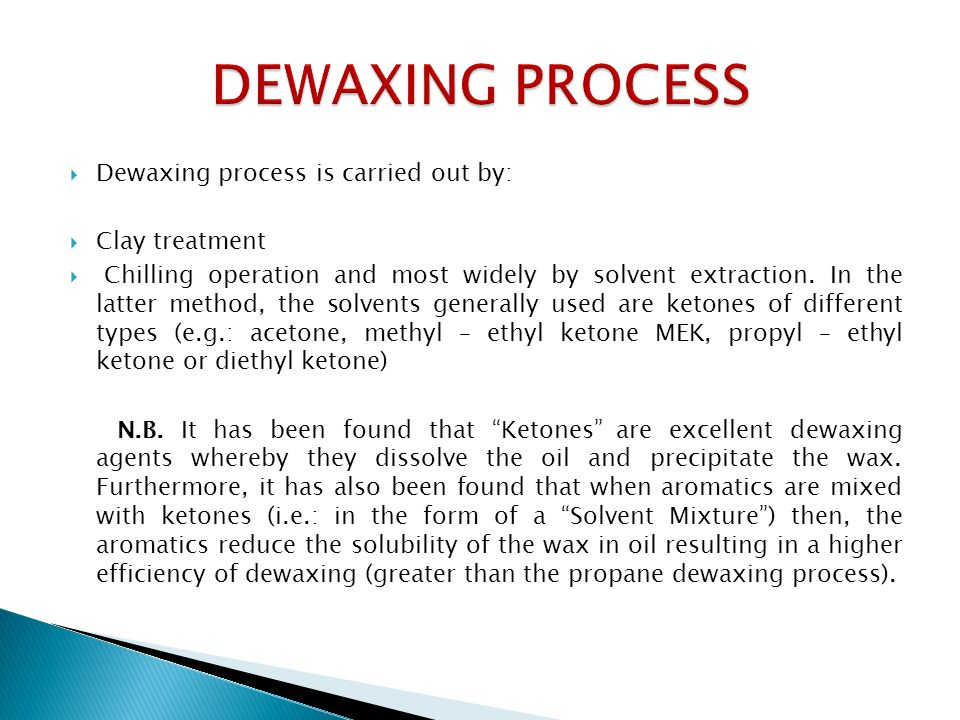 DEWAXING PROCESS Dewaxing process is carried out by: Clay treatment