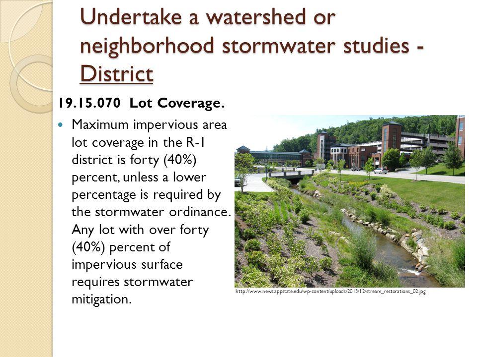 Undertake a watershed or neighborhood stormwater studies - District