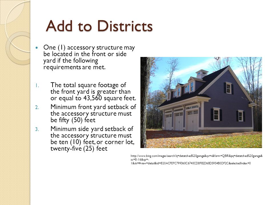 Add to Districts One (1) accessory structure may be located in the front or side yard if the following requirements are met.