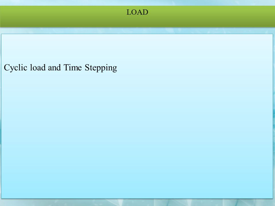 Cyclic load and Time Stepping