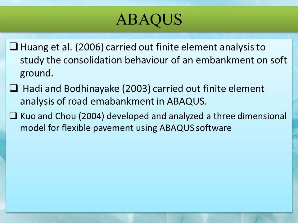 ABAQUS Huang et al. (2006) carried out finite element analysis to study the consolidation behaviour of an embankment on soft ground.