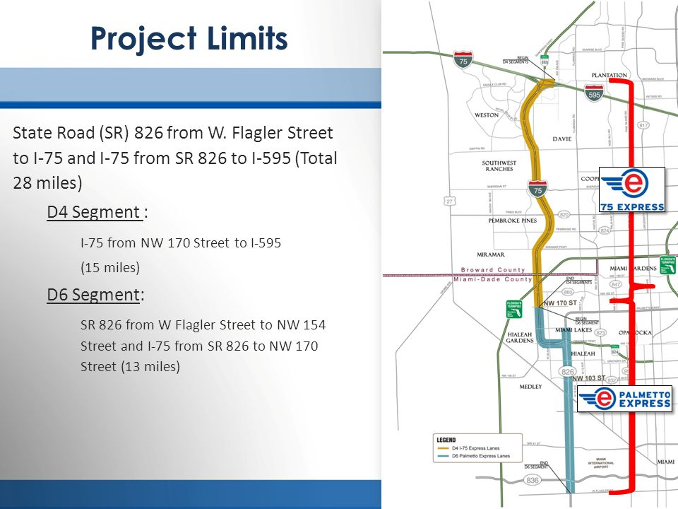 Project Limits State Road (SR) 826 from W. Flagler Street to I-75 and I-75 from SR 826 to I-595 (Total 28 miles)