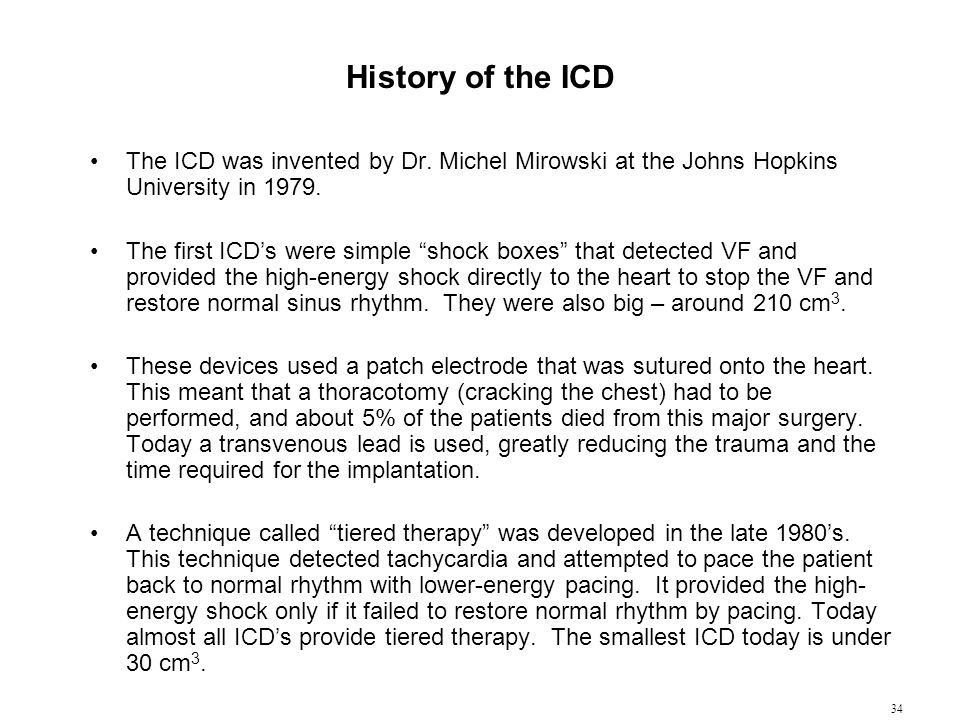 History of the ICD The ICD was invented by Dr. Michel Mirowski at the Johns Hopkins University in 1979.