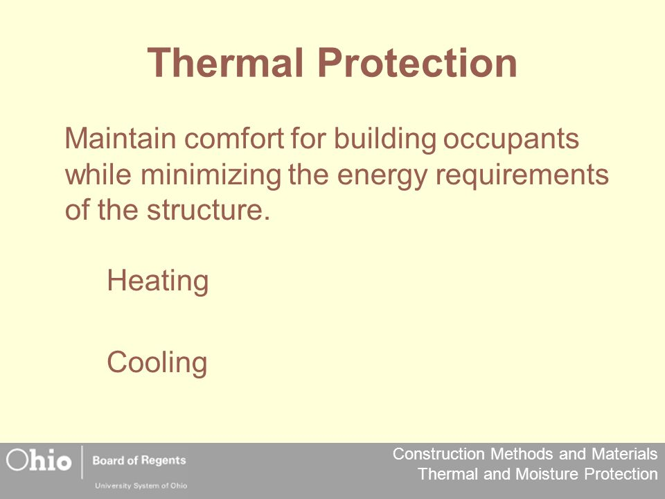 Thermal Protection Maintain comfort for building occupants while minimizing the energy requirements of the structure.