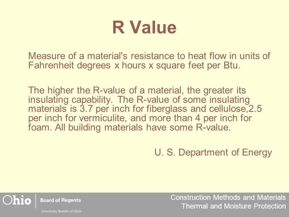R Value Measure of a material s resistance to heat flow in units of Fahrenheit degrees x hours x square feet per Btu.