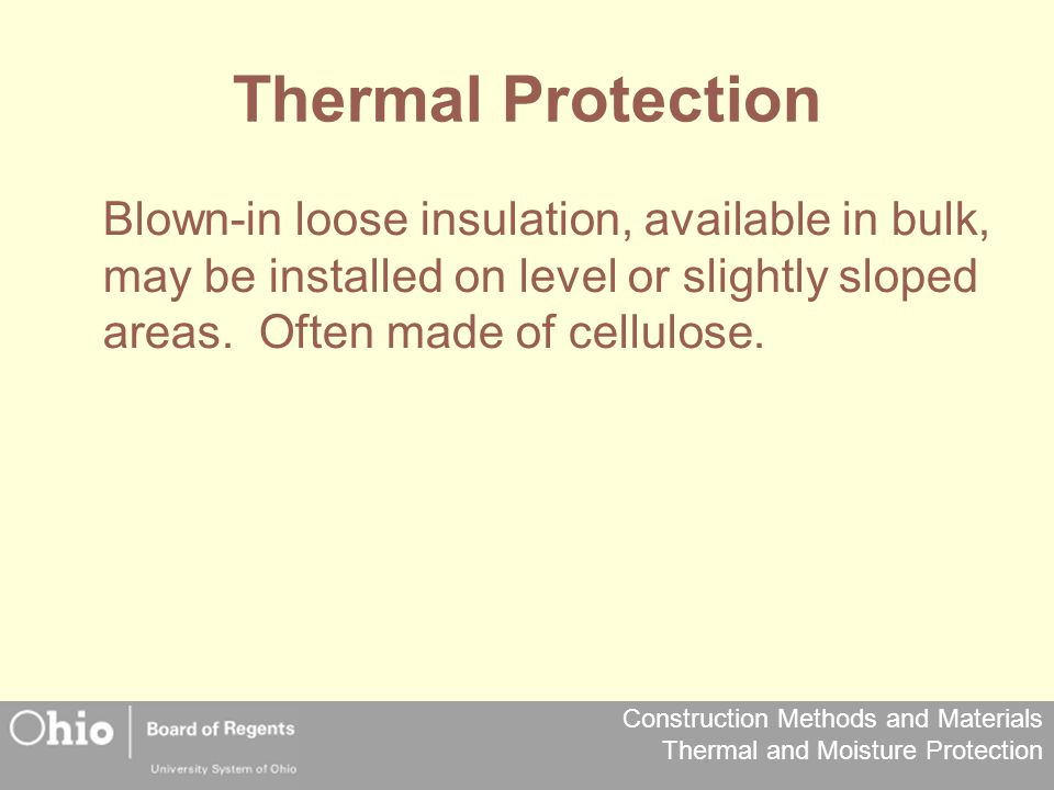 Thermal Protection Blown-in loose insulation, available in bulk, may be installed on level or slightly sloped areas.