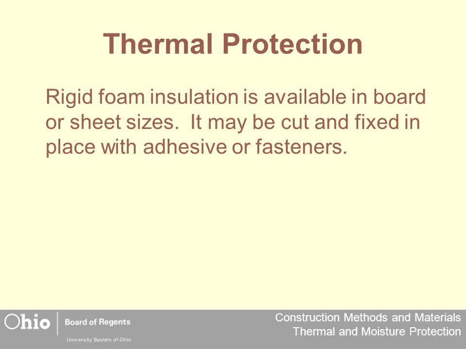 Thermal Protection Rigid foam insulation is available in board or sheet sizes.