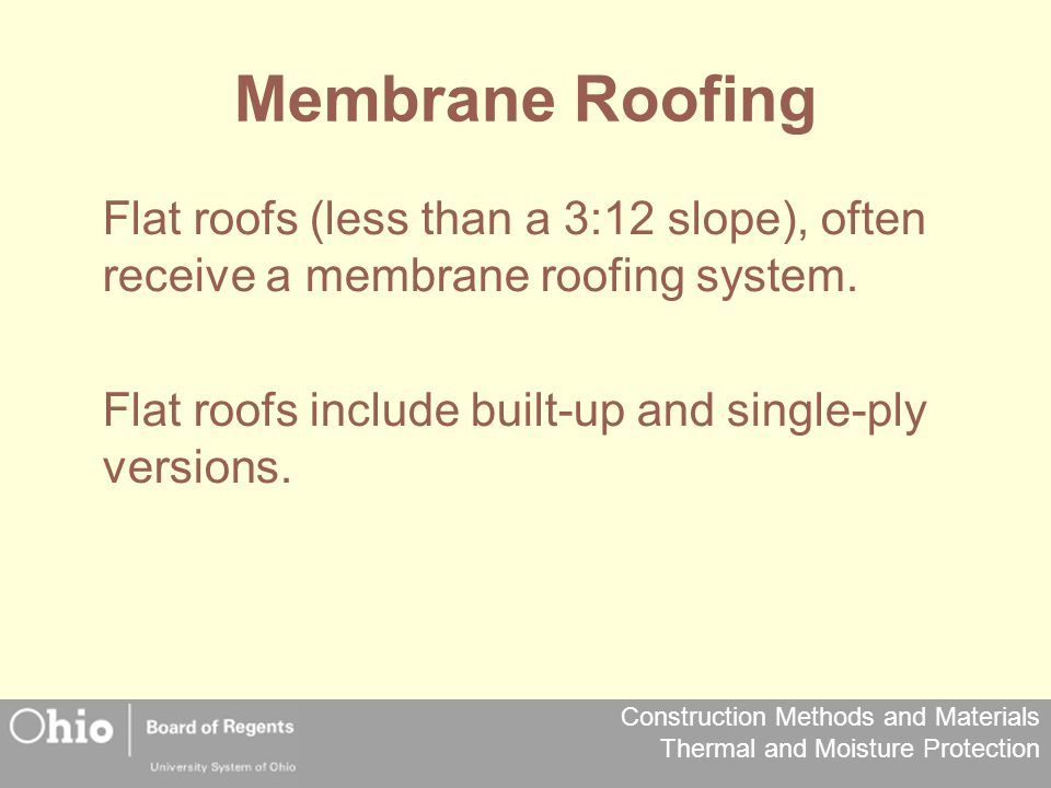 Membrane Roofing Flat roofs (less than a 3:12 slope), often receive a membrane roofing system.