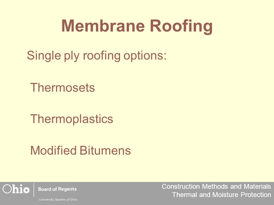 Membrane Roofing Single ply roofing options: Thermosets Thermoplastics