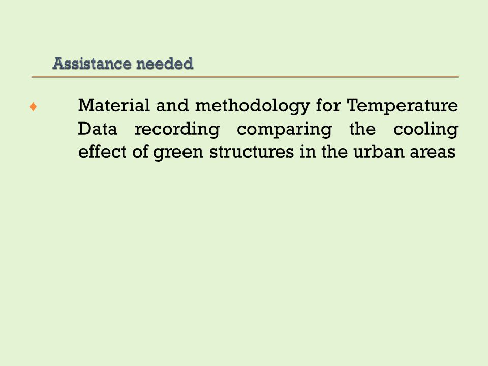 Assistance needed Material and methodology for Temperature Data recording comparing the cooling effect of green structures in the urban areas.