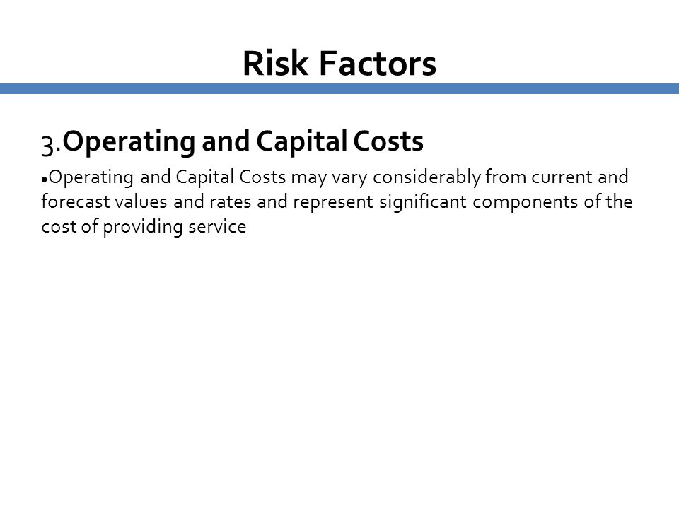 Risk Factors 3.Operating and Capital Costs