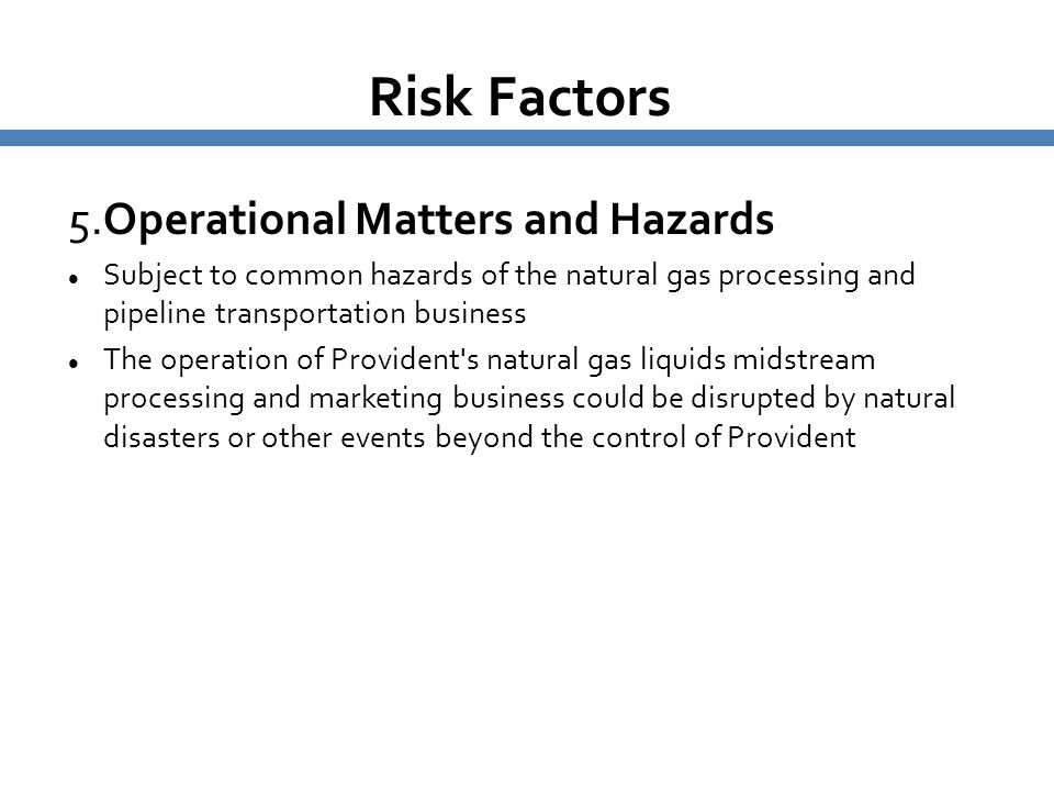 Risk Factors 5.Operational Matters and Hazards