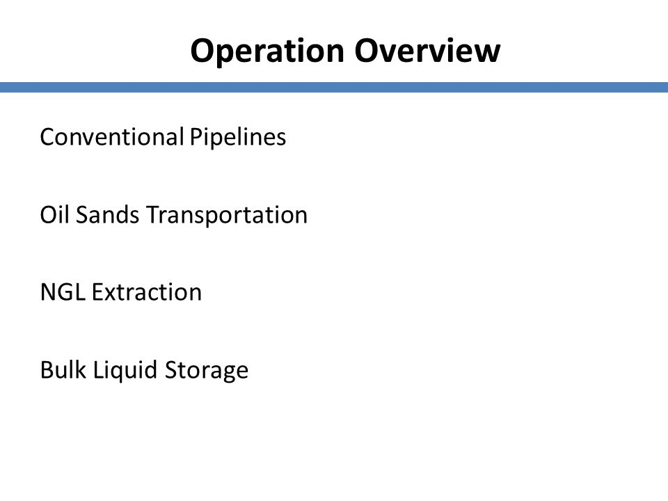 Operation Overview Conventional Pipelines Oil Sands Transportation