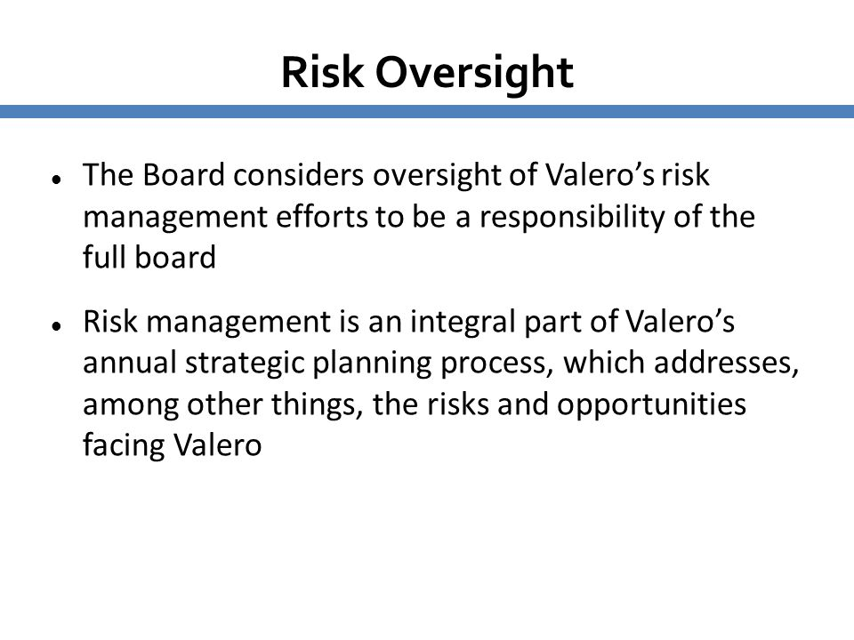 6262 Risk Oversight. The Board considers oversight of Valero's risk management efforts to be a responsibility of the full board.