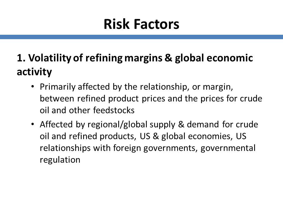 Risk Factors 1. Volatility of refining margins & global economic activity.