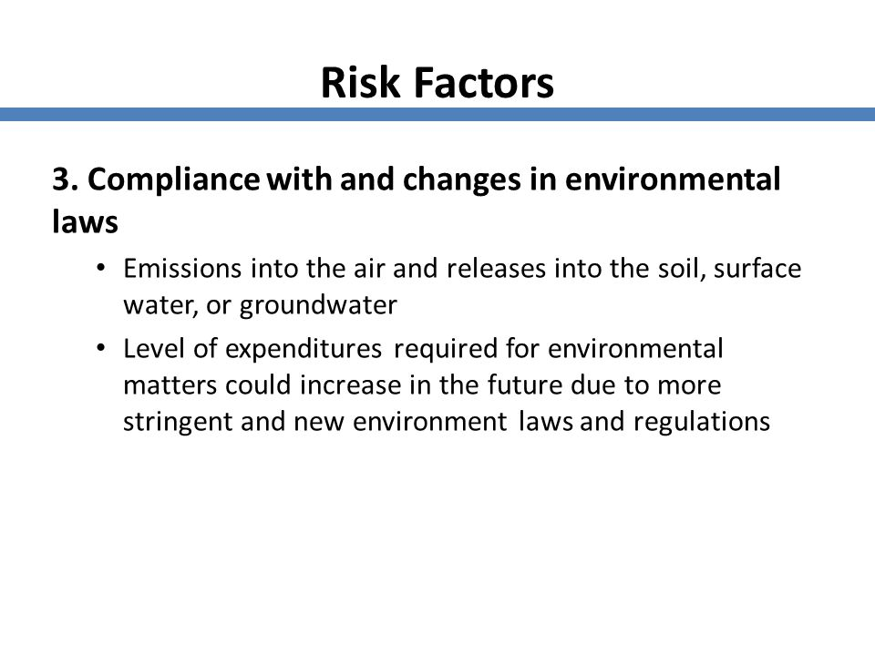 Risk Factors 3. Compliance with and changes in environmental laws