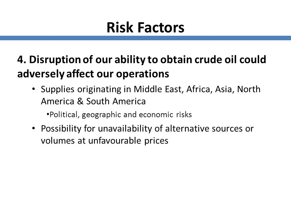 Risk Factors 4. Disruption of our ability to obtain crude oil could adversely affect our operations.