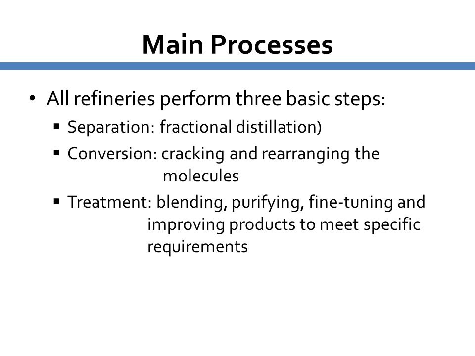 Main Processes All refineries perform three basic steps: