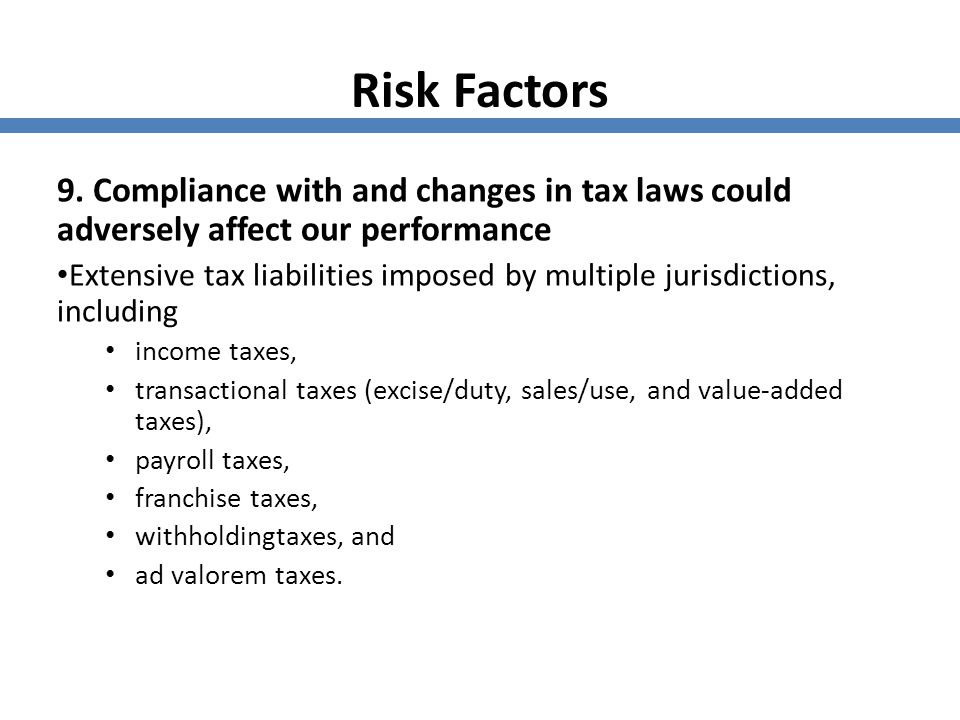 Risk Factors 9. Compliance with and changes in tax laws could adversely affect our performance.