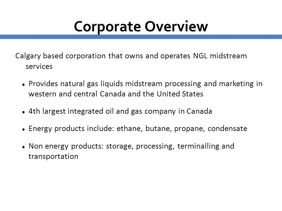 Corporate Overview Calgary based corporation that owns and operates NGL midstream services.
