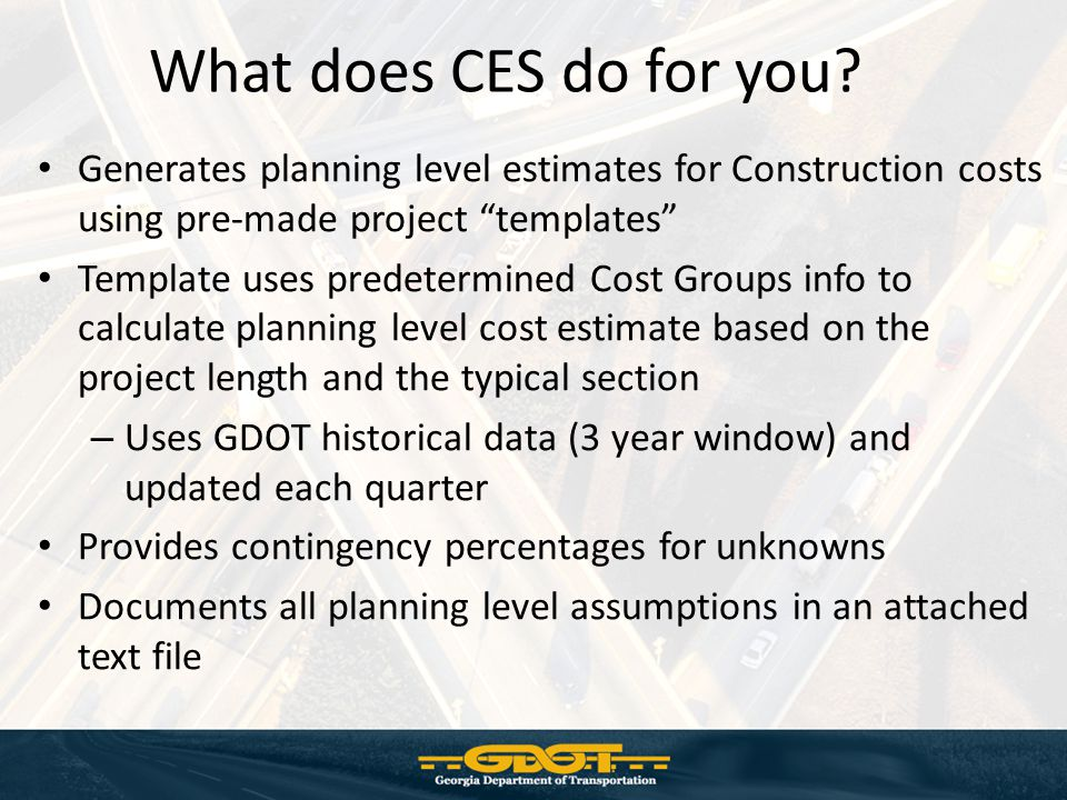 What does CES do for you Generates planning level estimates for Construction costs using pre-made project templates