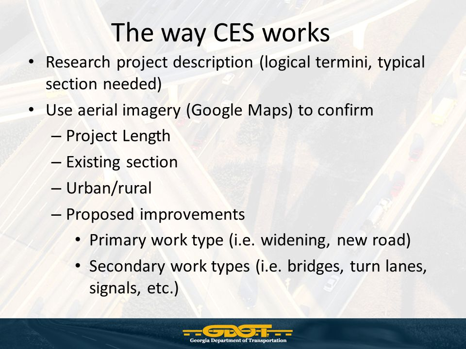 The way CES works Research project description (logical termini, typical section needed) Use aerial imagery (Google Maps) to confirm.