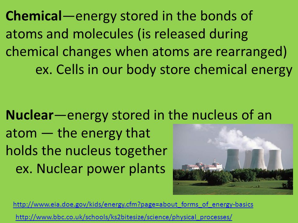 ex. Cells in our body store chemical energy