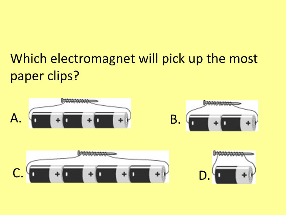 Which electromagnet will pick up the most paper clips